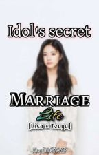 Idol's Secret Marriage Life✓ by KpopIdolFF2417