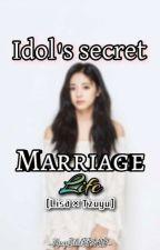 Idol's Secret Marriage Life✓ by KpopIdolFF2417