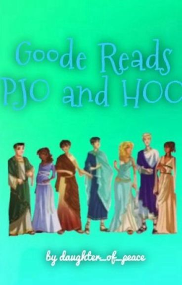 Goode reads PJO and HOO (SLOW UPDATES)
