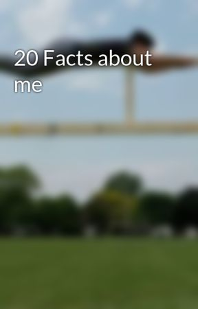 20 Facts about me by Awsnapp