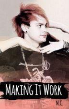 Making it Work ♛ Michael Clifford by ThatFarmerAsh