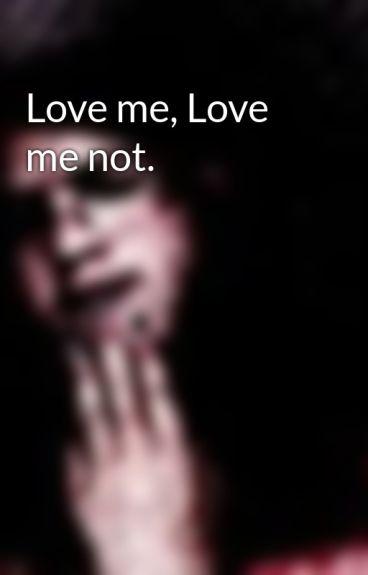 Love me, Love me not. by FrankieLarraineOyane