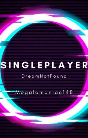 Singleplayer [DreamNotFound] by Megalomaniac148