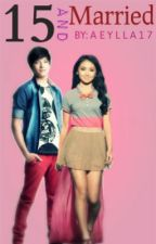 15 and Married (Kathniel Love Story) by Aeylla17