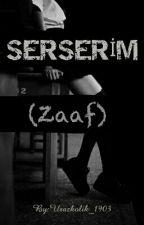 SERSERİM (Zaaf)*Düzenlenecek* by Urazkolik_1903