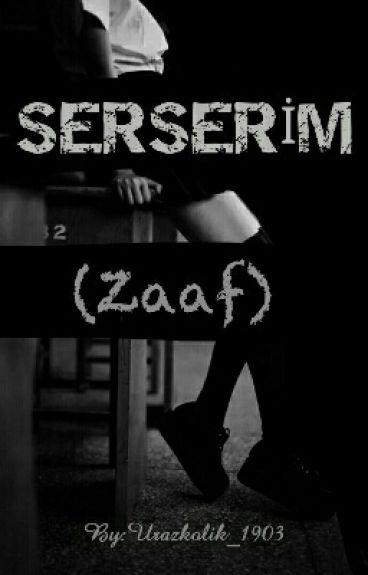 SERSERİM (Zaaf)*Düzenlenecek*