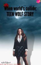 WHEN WORLDS COLLIDE [1] Teen Wolf by LOVELYsun01