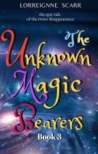 The Unknown Magic Bearers (Book 3)  by LorreignneScarr