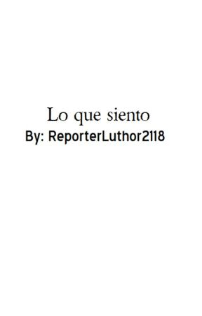 Lo que siento by ReporterLuthor2118