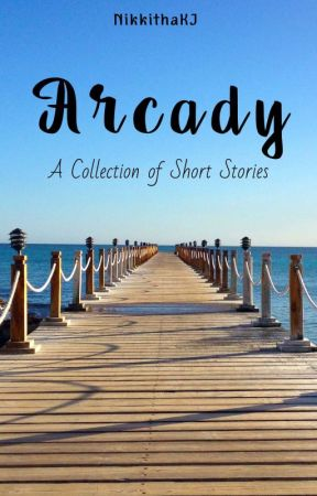 Arcady - A Collection of Short Stories by NikkithaKJ