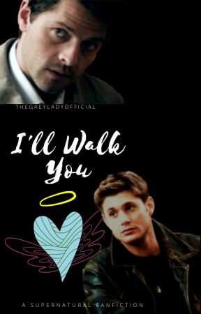 I'll Walk You   A Supernatural Fanfiction   by TheGreyLadyOfficial