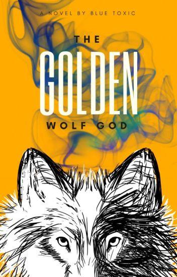 The Golden Wolf God (The Golden Series Book #1)[Wattys2016]