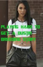Playing hard to get: A Dustin Breeding story by JaylynnL_26