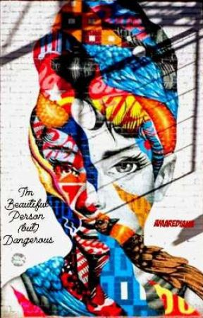 I'm beautiful person but dangerous  by Amarediana