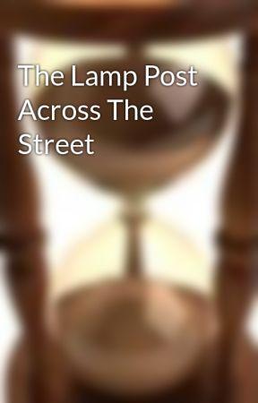The Lamp Post Across The Street by rochaxyz