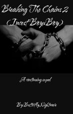 Breaking The Chains 2 (Incest BoyxBoy) by ButterflyNightmare
