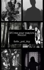 If I was your vampire (kellic) by gr8v_yrd_bby