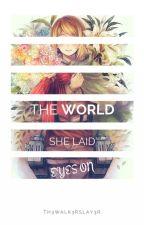 The World She Laid Eyes On by Th3Walk3rSlay3r