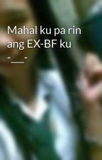Mahal ku pa rin ang EX-BF ku -___- by portillosharmaine