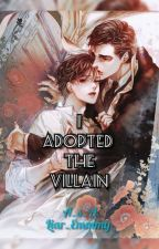 I Adopted the Villain by Liar_Emmmy