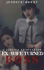 Ex-Wife Turned Boss (Jenlisa) by Jendeukim9697