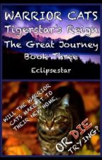 Warrior Cats: Tigerstar's Reign: The Great Journey •-{Completed}-• by Eclipsestar