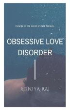 Obsessive Love Disorder by awriter2897