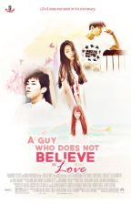 A Guy Who Does Not Believe In Love [COMPLETED] by Galaxy_Yehet13