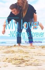 My love ~ Nothing is forever ! by NoNameLov