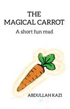 THE MAGICAL CARROT  by actuallyauthor