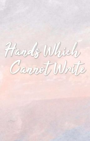 Hands Which Cannot Write by WritersHome_