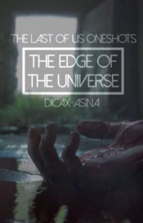 THE EDGE OF THE UNIVERSE ⊳ the last of us oneshots by dicax-asina