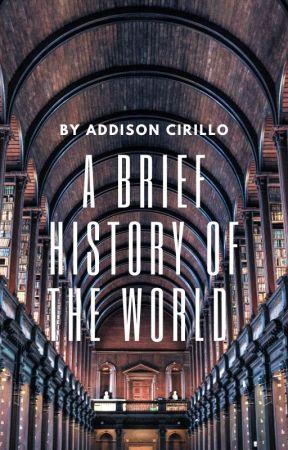 A Brief History of the World by addison_cirillo