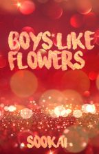 boys like flowers - 𝓈𝑜𝑜𝓀𝒶𝒾 ➳❥ by hiimkpoploser
