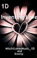 Inventing Love (One Direction Romance) by MichaelaSmiles