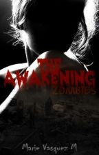 The Awakening- ZOMBIES- TERMINADA by MarieLoveMaddox