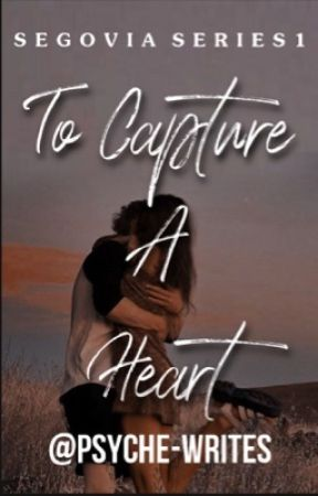 To Capture A Heart (Segovia #1) by psyche-writes