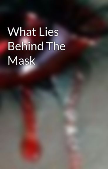 What Lies Behind The Mask by FallenAngels25