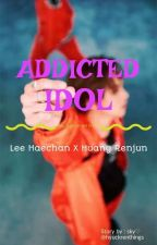 ADDICTED IDOL by HyuckRenThings