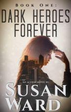 Dark Heroes Forever (Under Revision) by SusanWard