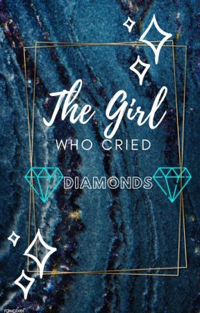 The Girl Who Cried Diamonds by lltinkarll