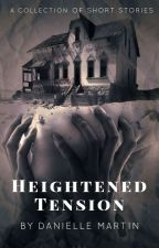 Heightened Tension| A Collection Of Short Stories by frecklesonhisnose