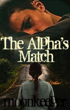 The Alpha's Match by moonkeeper
