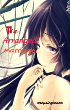 The Arranged Marriage [Under Full Revision] by sheysingstars