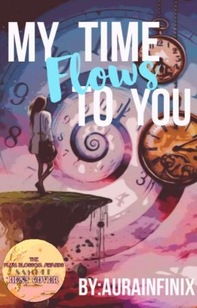 MY TIME FLOWS TO YOU (updating and editing) by AuraInfinix