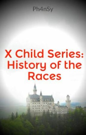 X Child Series: History of the Races by Ph4nSy