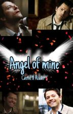 Angel Of Mine (castiel x reader) by KcisntHere