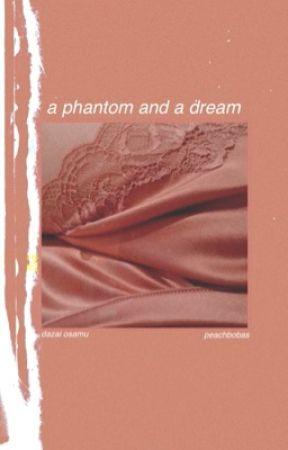 a phantom and a dream |o. dazai| by peachbobas