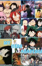 All Things My Hero Academia by IcyHotPeppermintDrop
