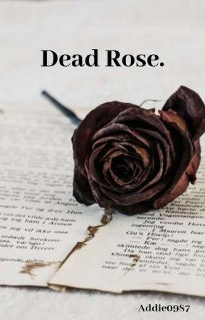 Dead Rose. by Addie0987